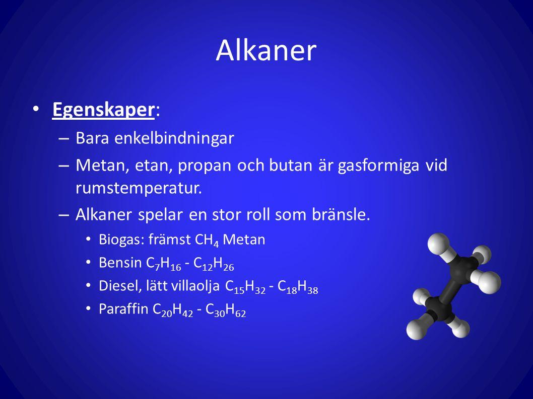 Alkaner Egenskaper: – Bara enkelbindningar – Metan, etan, propan och butan är gasformiga vid rumstemperatur. – Alkaner spelar en stor roll som bränsle