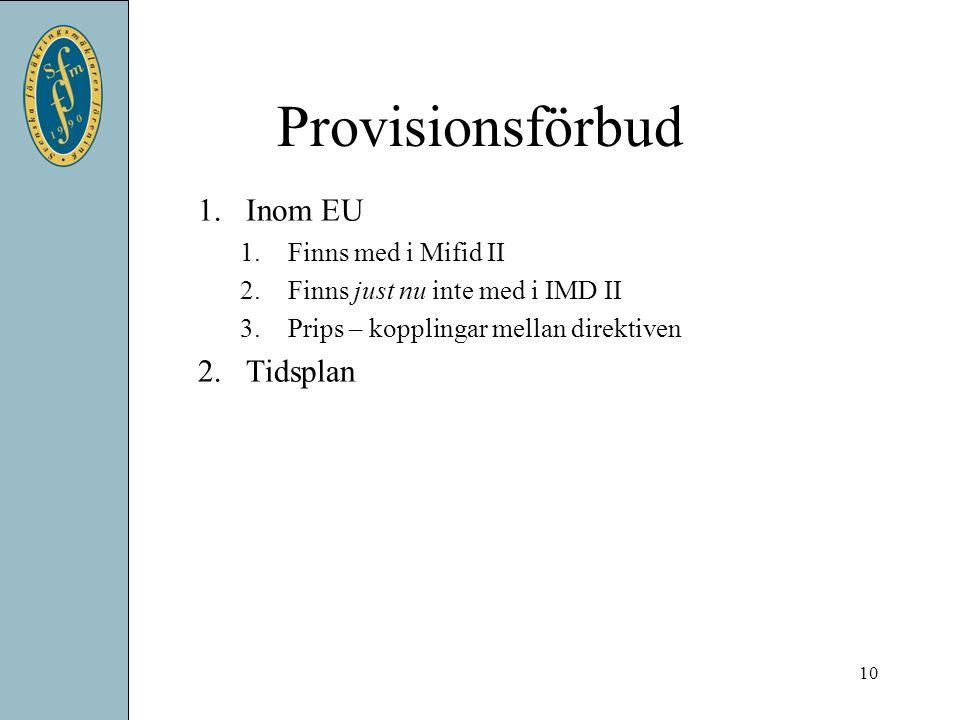 Provisionsförbud 1.Inom EU 1.Finns med i Mifid II 2.Finns just nu inte med i IMD II 3.Prips – kopplingar mellan direktiven 2.Tidsplan 10