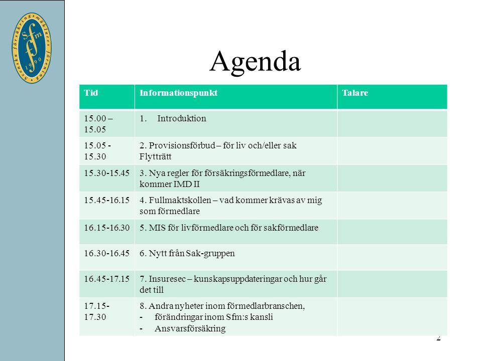 Agenda 2 TidInformationspunktTalare 15.00 – 15.05 1.Introduktion 15.05 - 15.30 2. Provisionsförbud – för liv och/eller sak Flytträtt 15.30-15.453. Nya