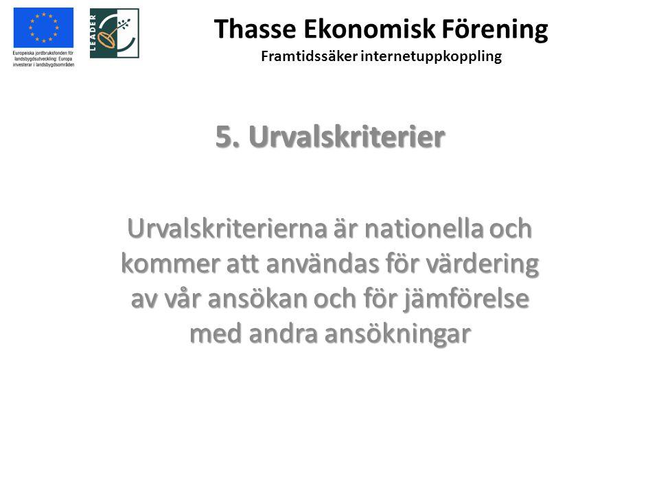Thasse Ekonomisk Förening Framtidssäker internetuppkoppling 5. Urvalskriterier Urvalskriterierna är nationella och kommer att användas för värdering a