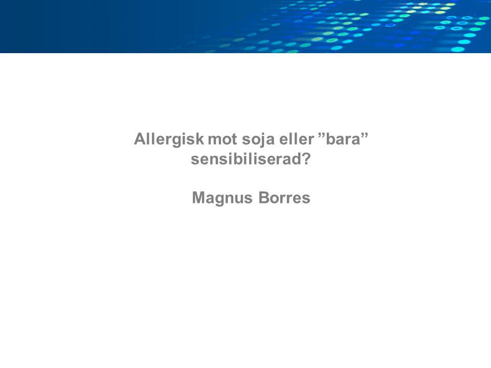 Allergisk mot soja eller bara sensibiliserad? Magnus Borres