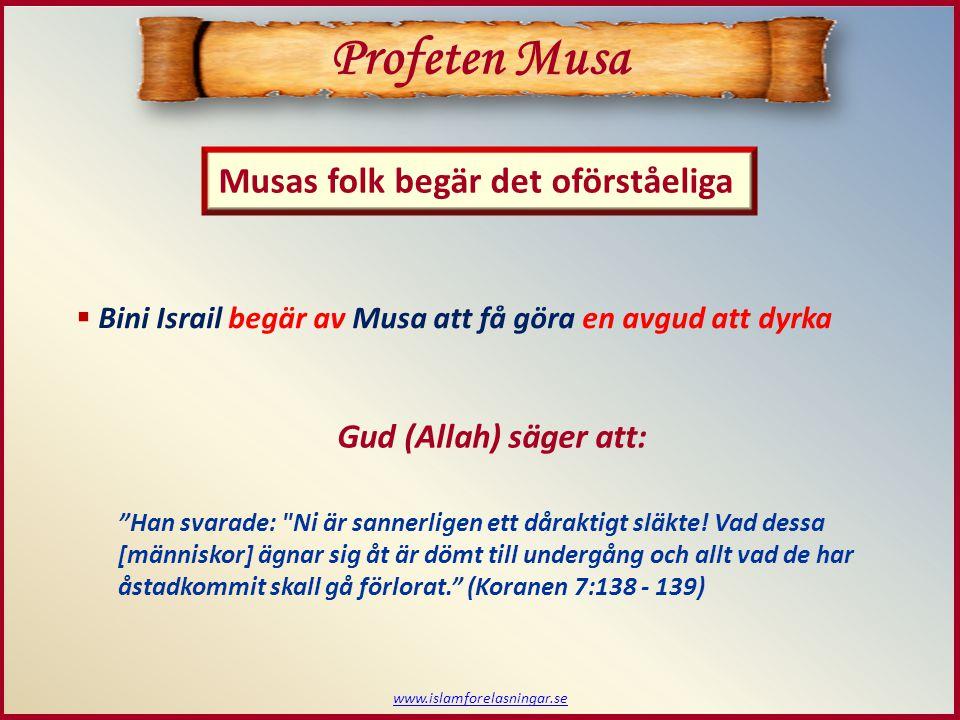 """www.islamforelasningar.se Musas folk begär det oförståeliga Profeten Musa  Bini Israil begär av Musa att få göra en avgud att dyrka """"Han svarade:"""