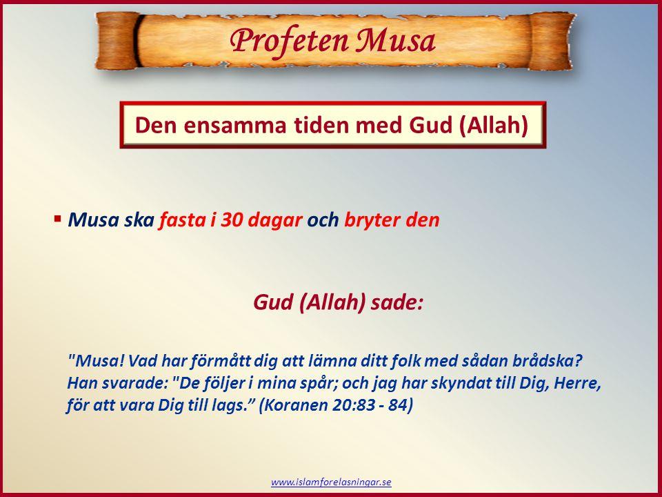 www.islamforelasningar.se Den ensamma tiden med Gud (Allah) Profeten Musa  Musa ska fasta i 30 dagar och bryter den Gud (Allah) sade: Musa.
