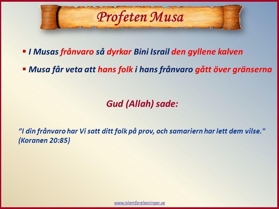 I Musas frånvaro så dyrkar Bini Israil den gyllene kalven  Musa får veta att hans folk i hans frånvaro gått över gränserna www.islamforelasningar.se Profeten Musa Gud (Allah) sade: I din frånvaro har Vi satt ditt folk på prov, och samariern har lett dem vilse. (Koranen 20:85)
