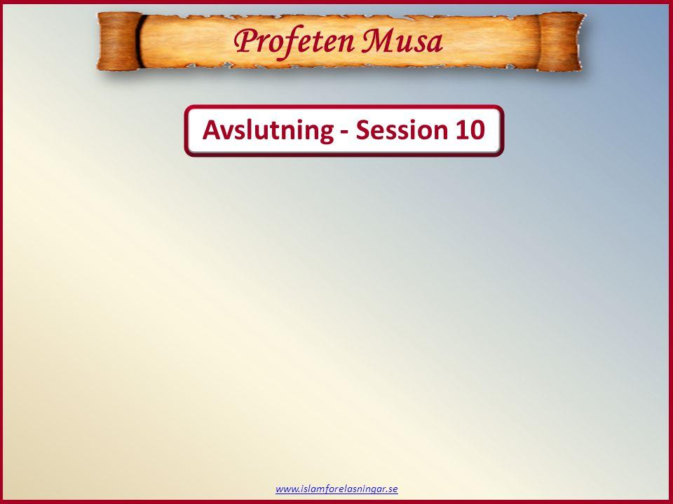 www.islamforelasningar.se Avslutning - Session 10 Profeten Musa