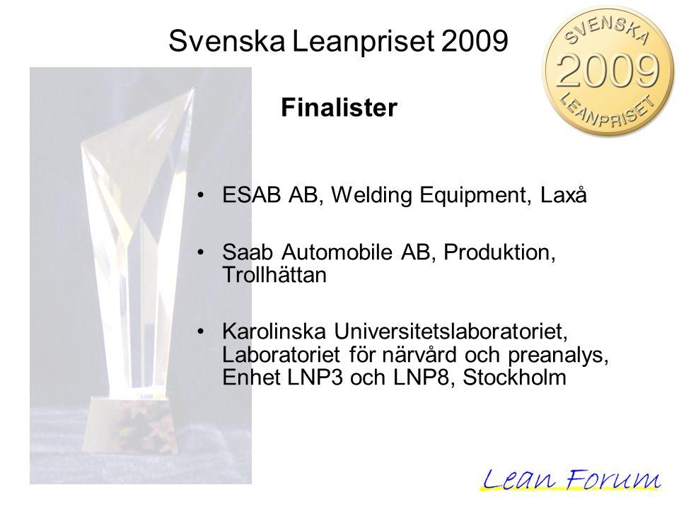 Svenska Leanpriset 2009 Finalister ESAB AB, Welding Equipment, Laxå Saab Automobile AB, Produktion, Trollhättan Karolinska Universitetslaboratoriet, Laboratoriet för närvård och preanalys, Enhet LNP3 och LNP8, Stockholm