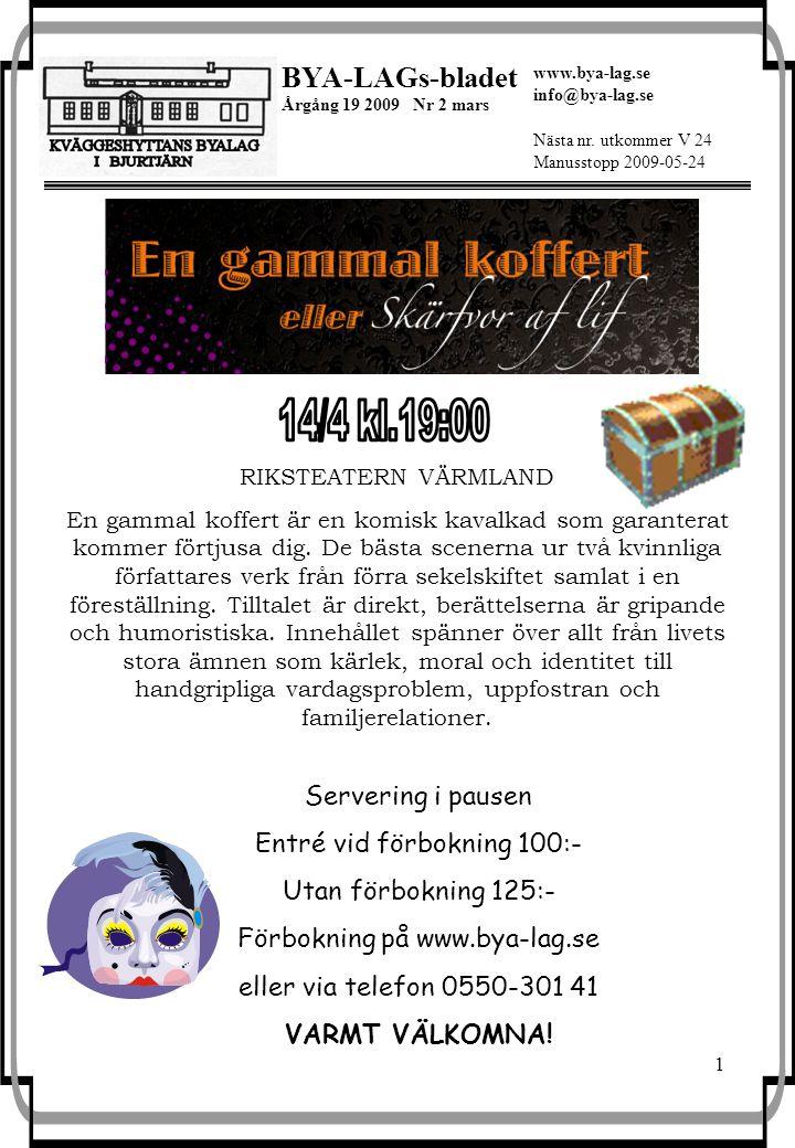 1 BYA-LAGs-bladet Årgång 19 2009 Nr 2 mars Nästa nr. utkommer V 24 Manusstopp 2009-05-24 www.bya-lag.se info@bya-lag.se RIKSTEATERN VÄRMLAND En gammal