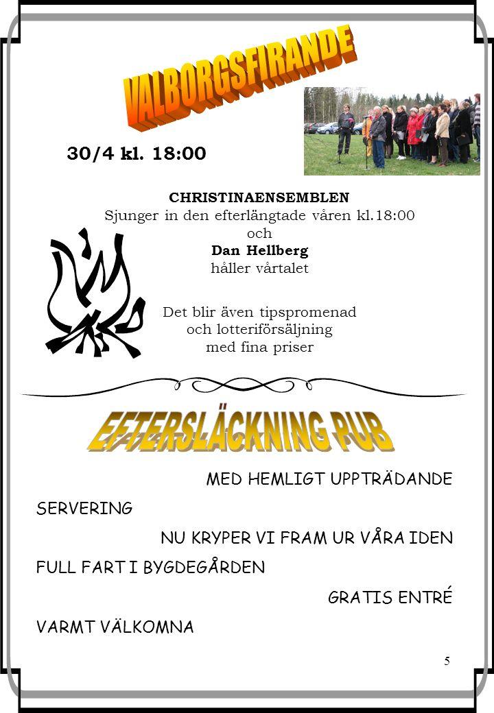 5 I BYGDEGÅRDEN 17/12 Kl. 19:00 30/4 kl. 18:00 CHRISTINAENSEMBLEN Sjunger in den efterlängtade våren kl.18:00 och Dan Hellberg håller vårtalet Det bli