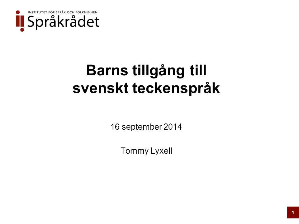 1 Barns tillgång till svenskt teckenspråk 16 september 2014 Tommy Lyxell