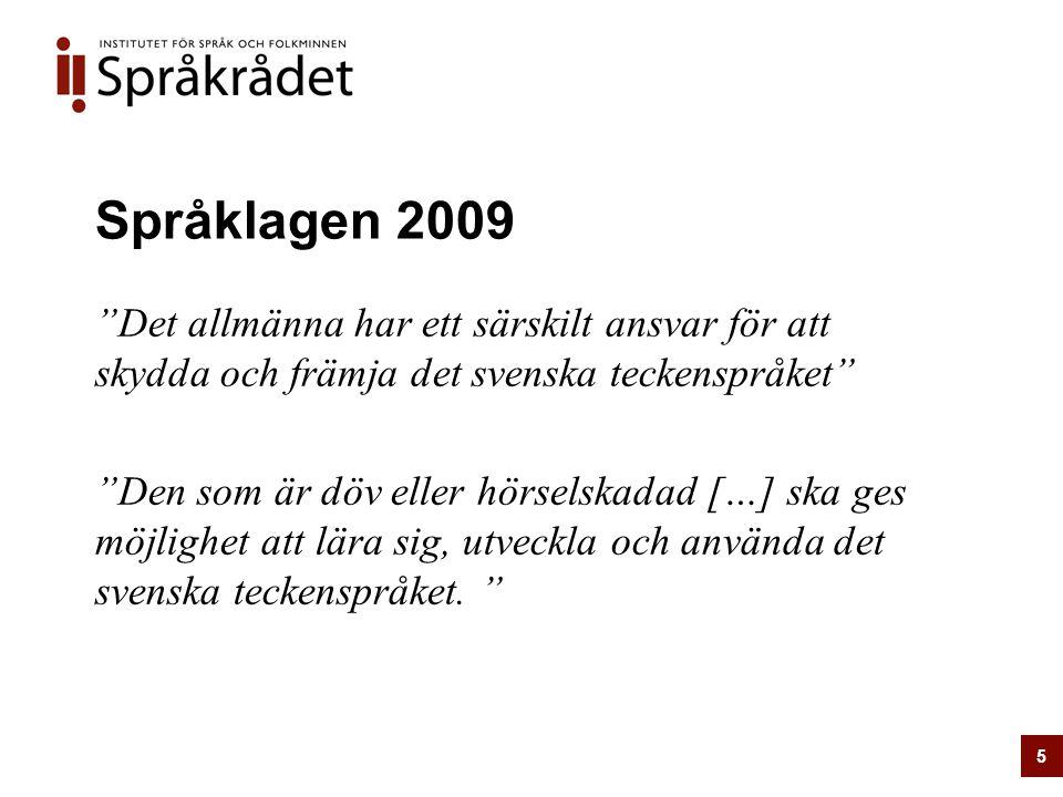 """Språklagen 2009 """"Det allmänna har ett särskilt ansvar för att skydda och främja det svenska teckenspråket"""" """"Den som är döv eller hörselskadad […] ska"""