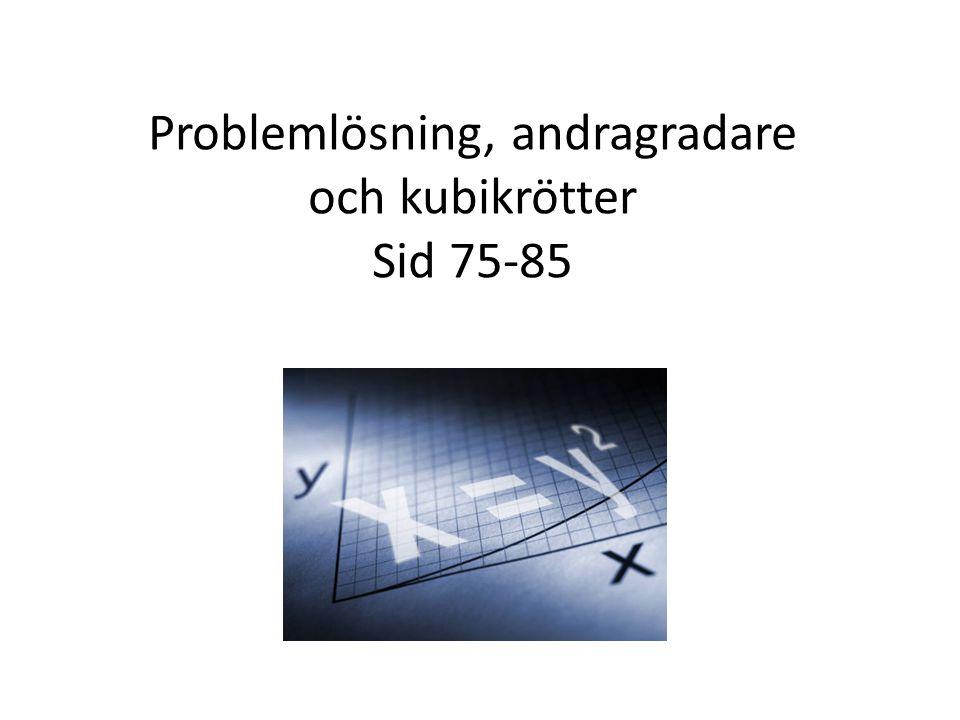 Problemlösning, andragradare och kubikrötter Sid 75-85