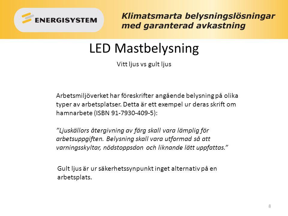8 LED Mastbelysning Vitt ljus vs gult ljus Gult ljus är ur säkerhetssynpunkt inget alternativ på en arbetsplats. Arbetsmiljöverket har föreskrifter an