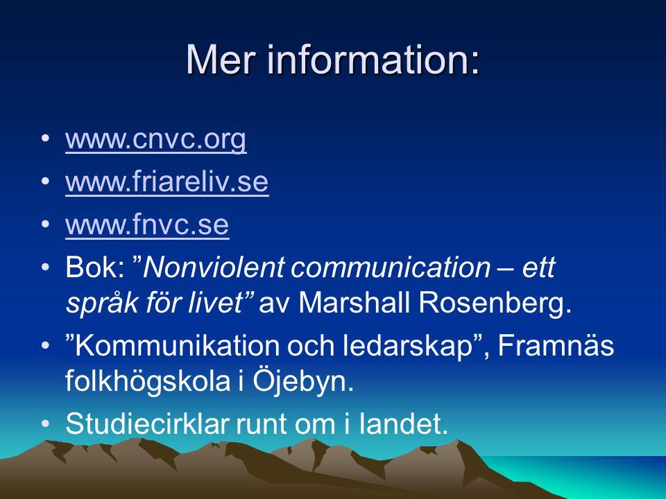 Mer information: www.cnvc.org www.friareliv.se www.fnvc.se Bok: Nonviolent communication – ett språk för livet av Marshall Rosenberg.