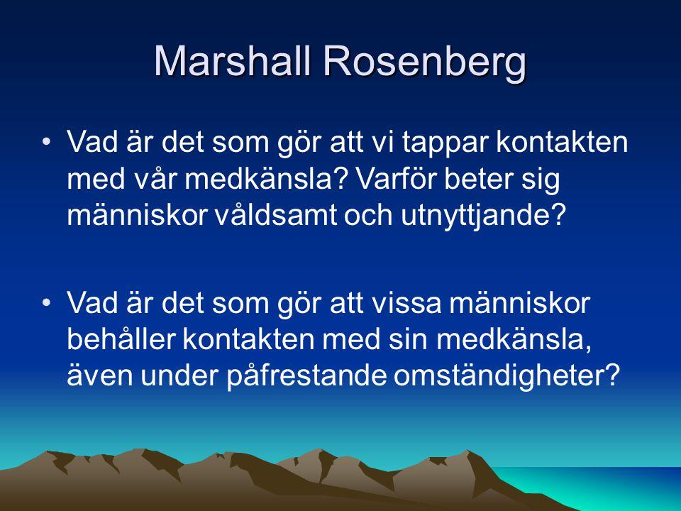 Marshall Rosenberg Vad är det som gör att vi tappar kontakten med vår medkänsla.