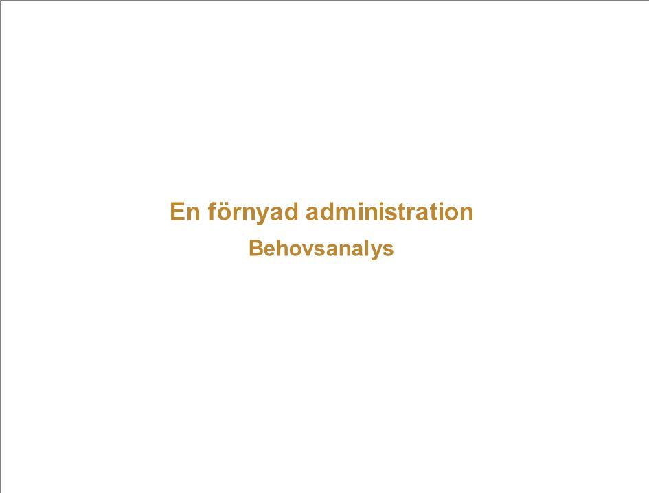 En förnyad administration Behovsanalys