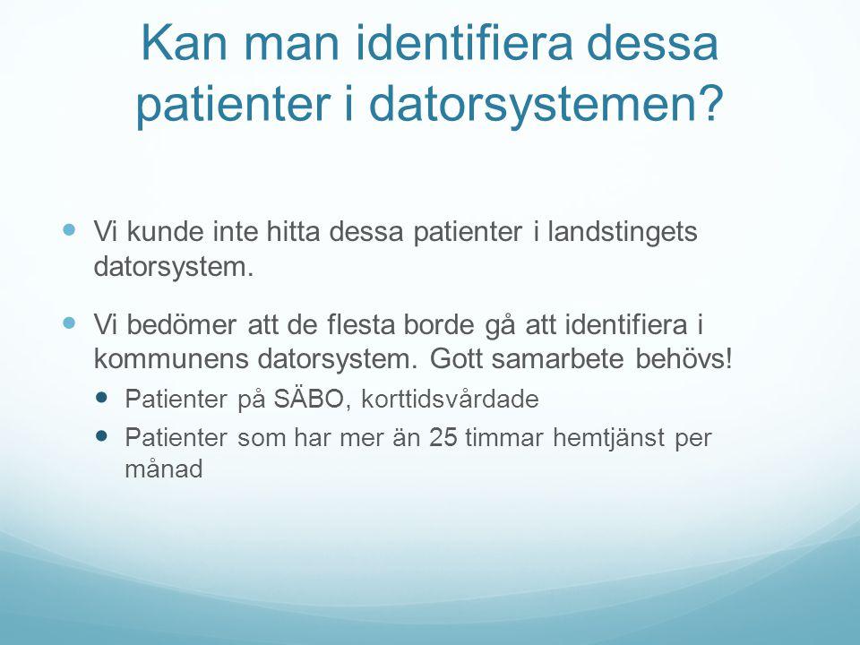 Kan man identifiera dessa patienter i datorsystemen? Vi kunde inte hitta dessa patienter i landstingets datorsystem. Vi bedömer att de flesta borde gå