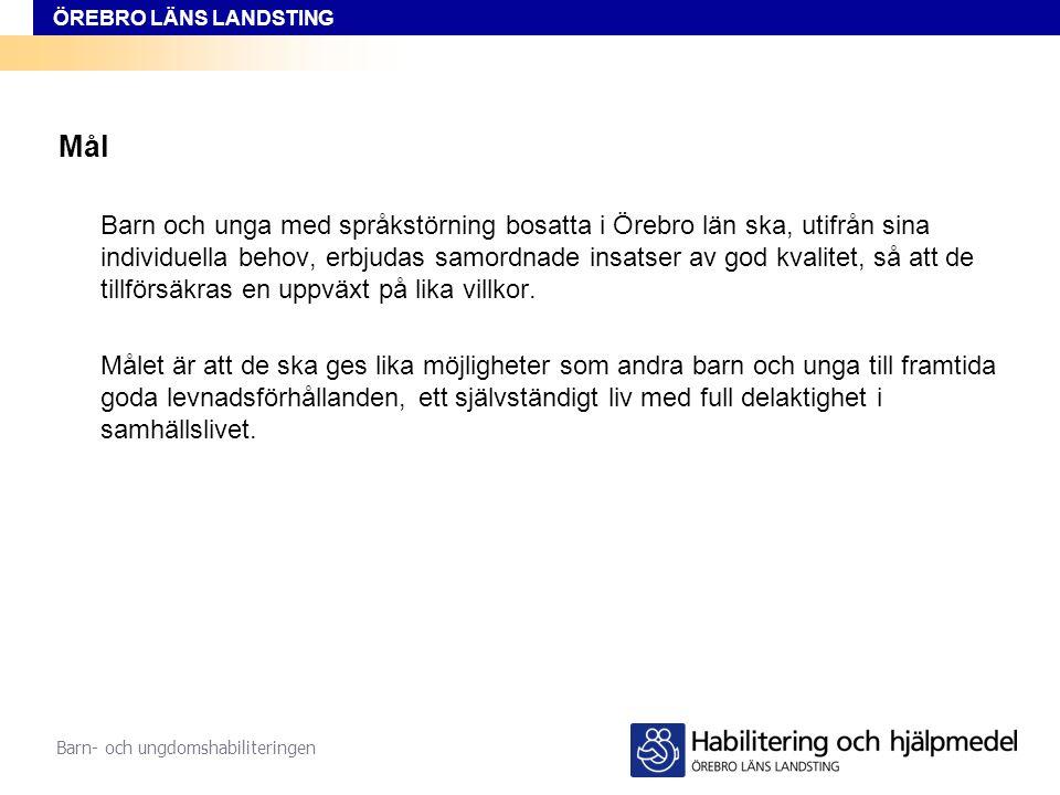 ÖREBRO LÄNS LANDSTING Barn- och ungdomshabiliteringen Mål Barn och unga med språkstörning bosatta i Örebro län ska, utifrån sina individuella behov, e