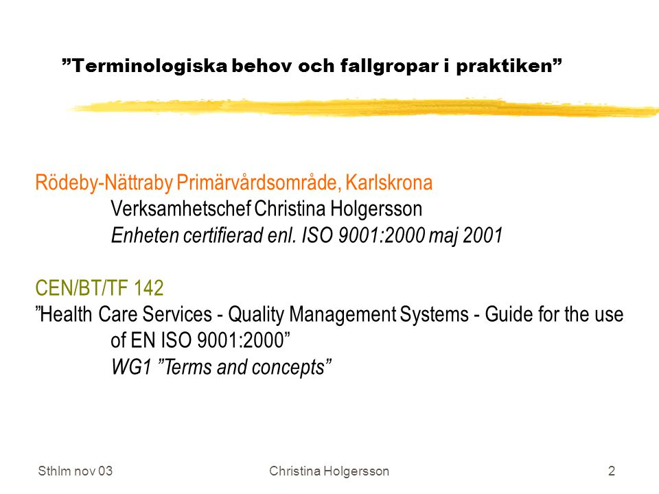 Sthlm nov 03Christina Holgersson43 Termer och begrepp CEN/BT/TF 142, WG 1 z Customer satisfaction From the patients point of view From the providers point of view From the politicians/stake holders point of view