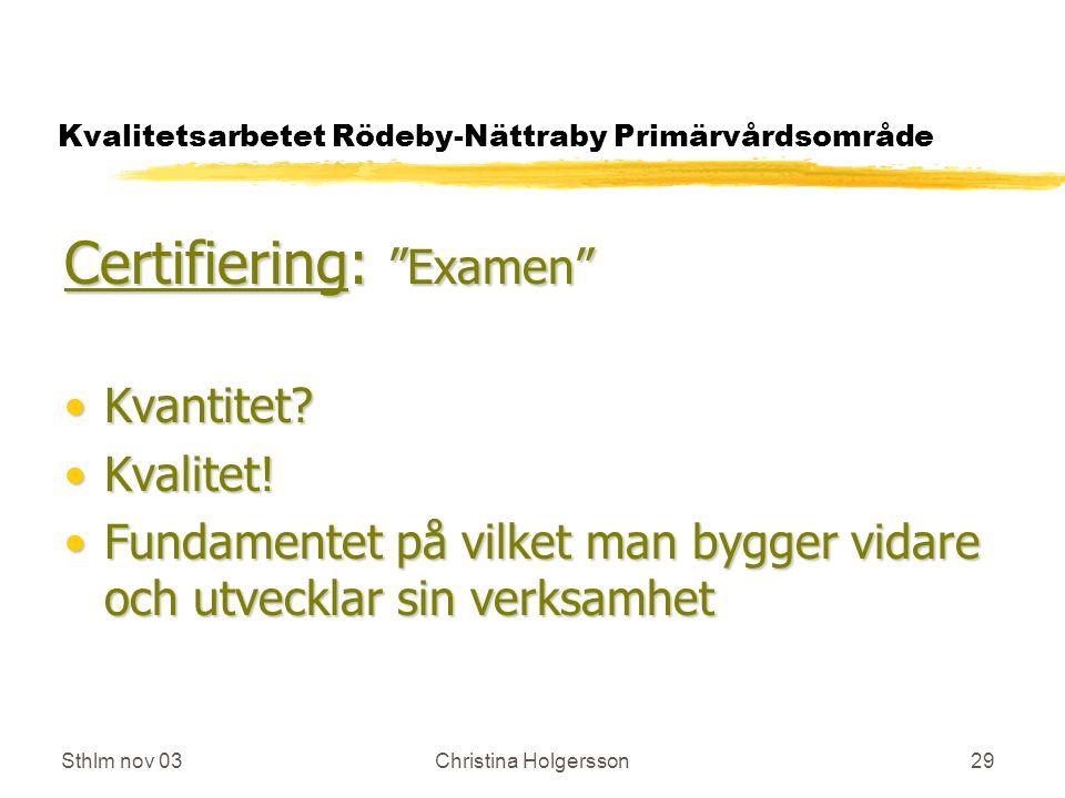 Sthlm nov 03Christina Holgersson29 Kvalitetsarbetet Rödeby-Nättraby Primärvårdsområde Certifiering: Examen Kvantitet Kvantitet.