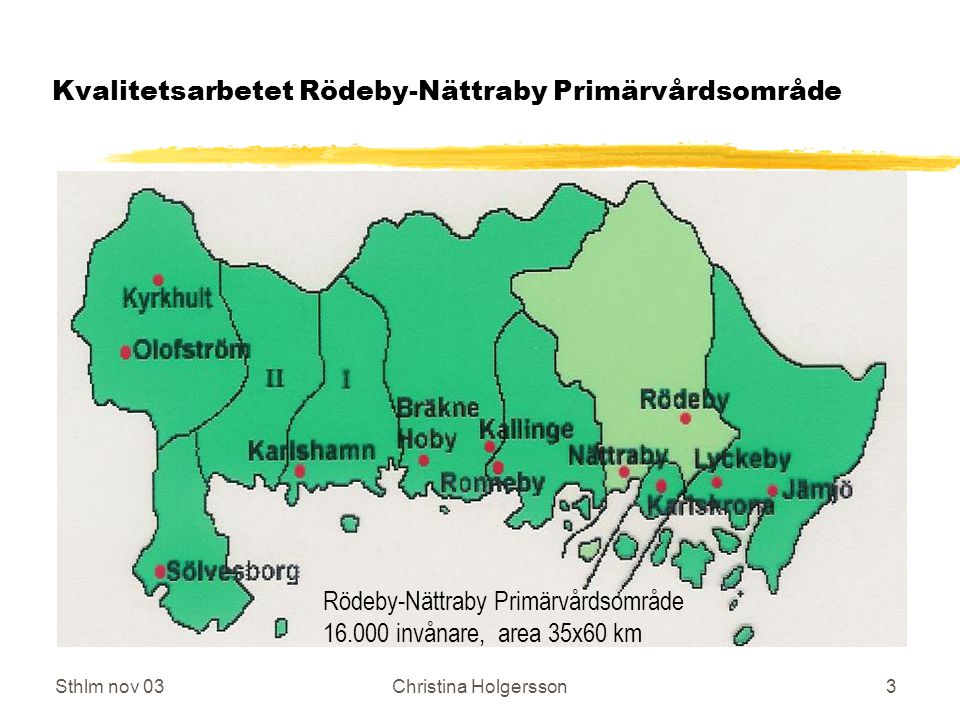 Sthlm nov 03Christina Holgersson3 Kvalitetsarbetet Rödeby-Nättraby Primärvårdsområde Rödeby-Nättraby Primärvårdsområde 16.000 invånare, area 35x60 km
