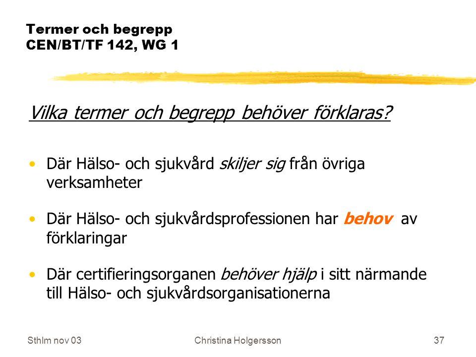 Sthlm nov 03Christina Holgersson37 Termer och begrepp CEN/BT/TF 142, WG 1 Vilka termer och begrepp behöver förklaras.
