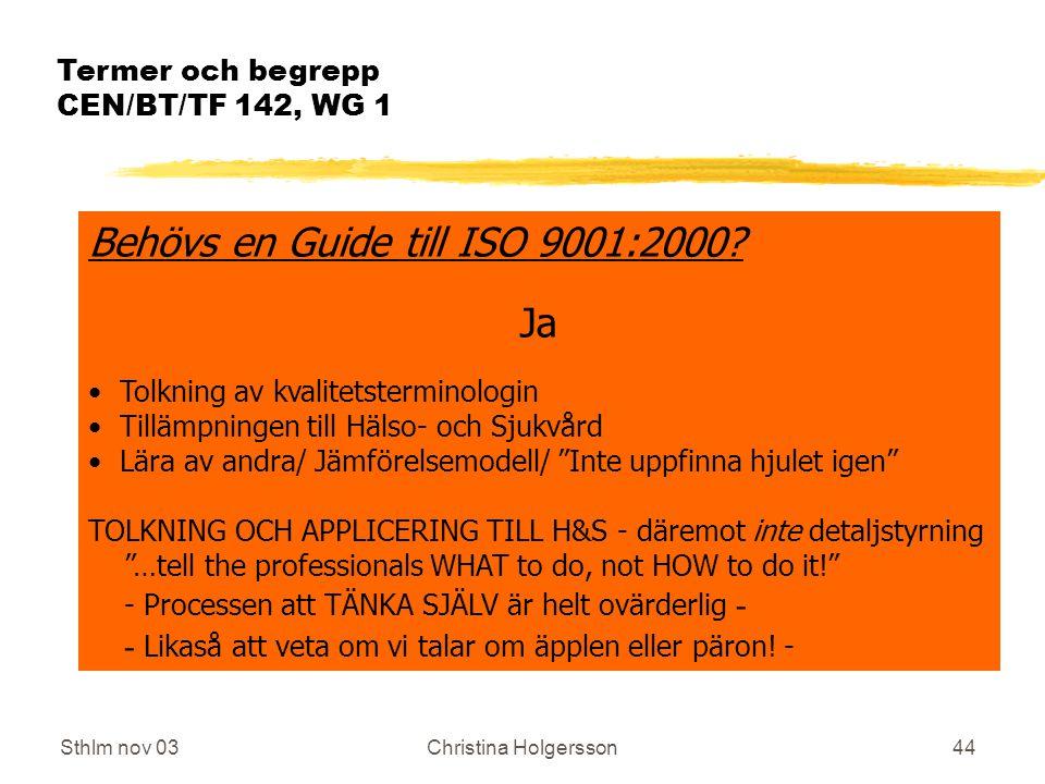 Sthlm nov 03Christina Holgersson44 Termer och begrepp CEN/BT/TF 142, WG 1 Behövs en Guide till ISO 9001:2000.