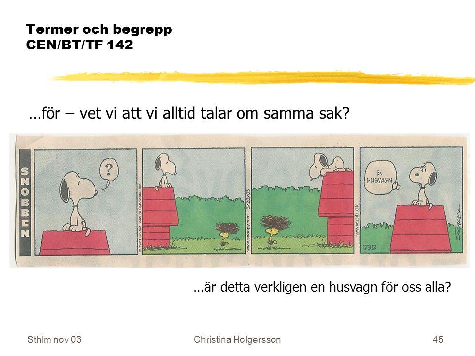 Sthlm nov 03Christina Holgersson45 Termer och begrepp CEN/BT/TF 142 …för – vet vi att vi alltid talar om samma sak.