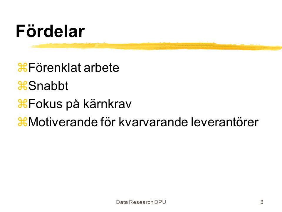 Data Research DPU3 Fördelar zFörenklat arbete zSnabbt zFokus på kärnkrav zMotiverande för kvarvarande leverantörer
