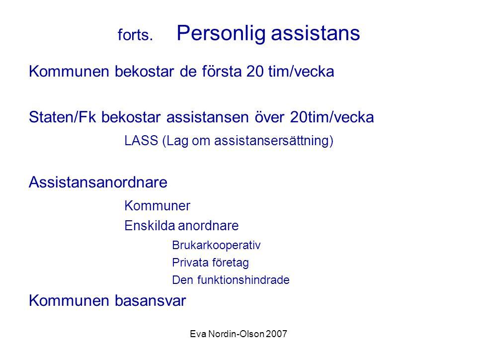 Eva Nordin-Olson 2007 forts. Personlig assistans Kommunen bekostar de första 20 tim/vecka Staten/Fk bekostar assistansen över 20tim/vecka LASS (Lag om