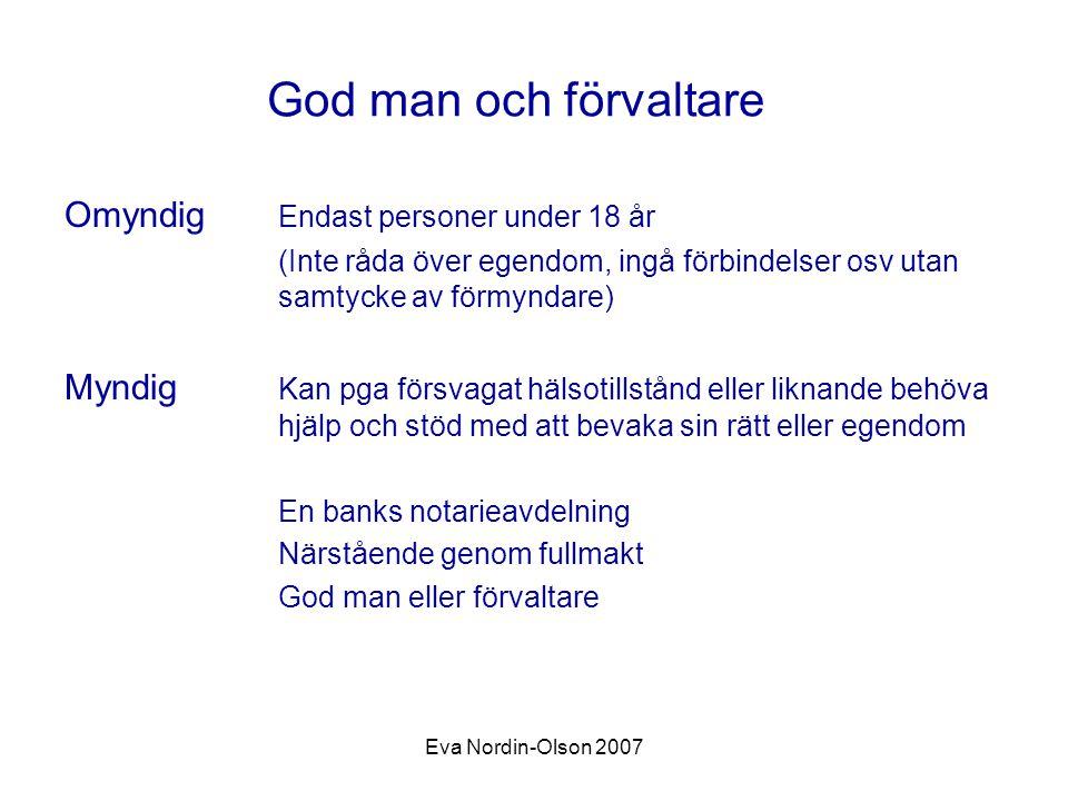 Eva Nordin-Olson 2007 God man och förvaltare Omyndig Endast personer under 18 år (Inte råda över egendom, ingå förbindelser osv utan samtycke av förmy
