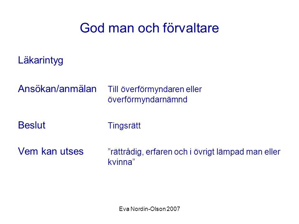 """Eva Nordin-Olson 2007 God man och förvaltare Läkarintyg Ansökan/anmälan Till överförmyndaren eller överförmyndarnämnd Beslut Tingsrätt Vem kan utses """""""