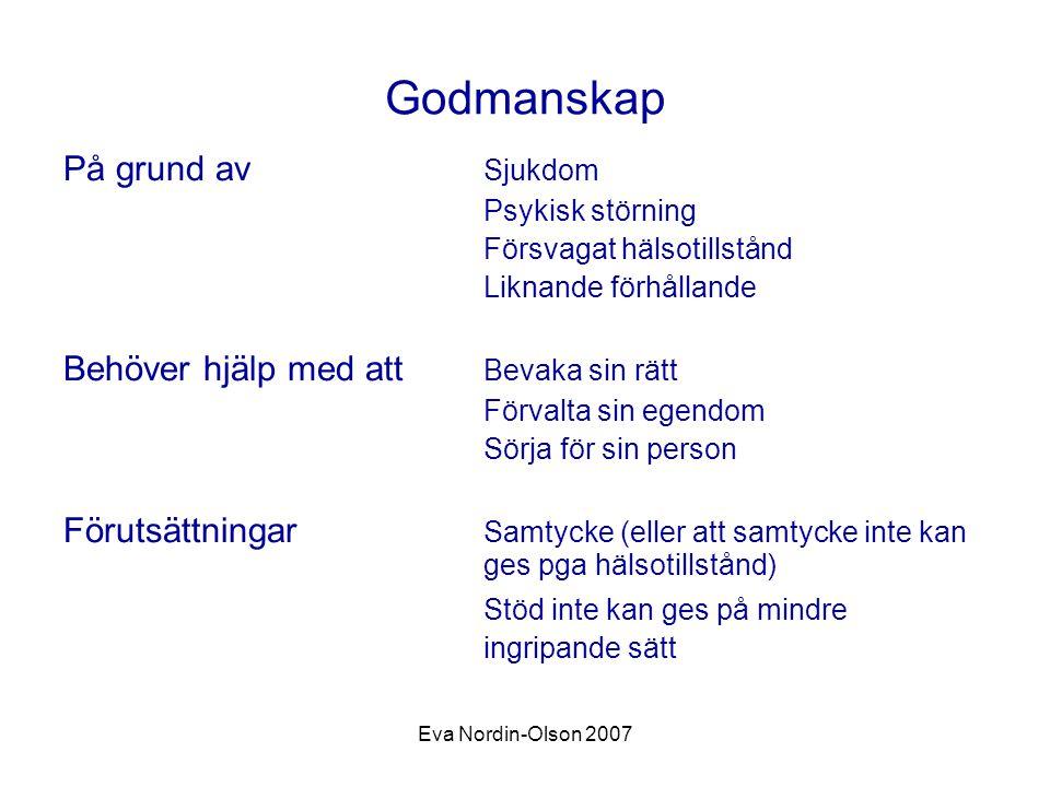 Eva Nordin-Olson 2007 Godmanskap På grund av Sjukdom Psykisk störning Försvagat hälsotillstånd Liknande förhållande Behöver hjälp med att Bevaka sin r