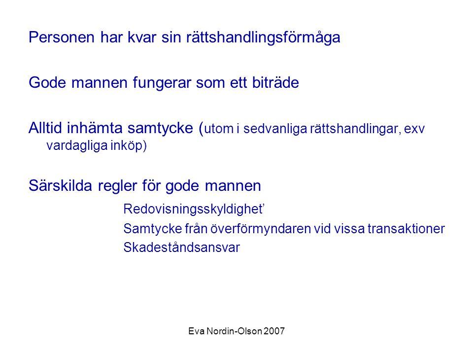 Eva Nordin-Olson 2007 Personen har kvar sin rättshandlingsförmåga Gode mannen fungerar som ett biträde Alltid inhämta samtycke ( utom i sedvanliga rät