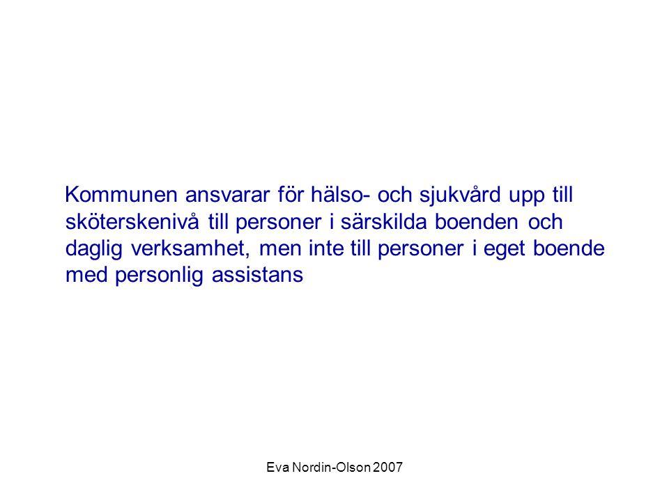 Eva Nordin-Olson 2007 Kommunen ansvarar för hälso- och sjukvård upp till sköterskenivå till personer i särskilda boenden och daglig verksamhet, men in