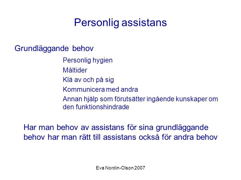 Eva Nordin-Olson 2007 Personlig assistans Grundläggande behov Personlig hygien Måltider Klä av och på sig Kommunicera med andra Annan hjälp som föruts