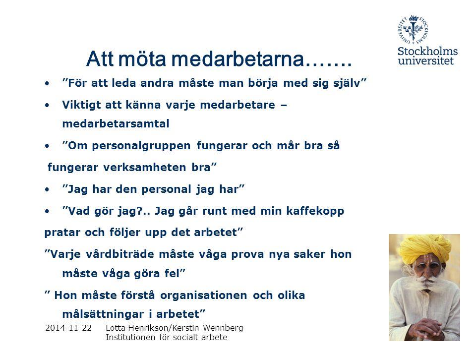 """2014-11-22Lotta Henrikson/Kerstin Wennberg Institutionen för socialt arbete Att möta medarbetarna……. """"För att leda andra måste man börja med sig själv"""