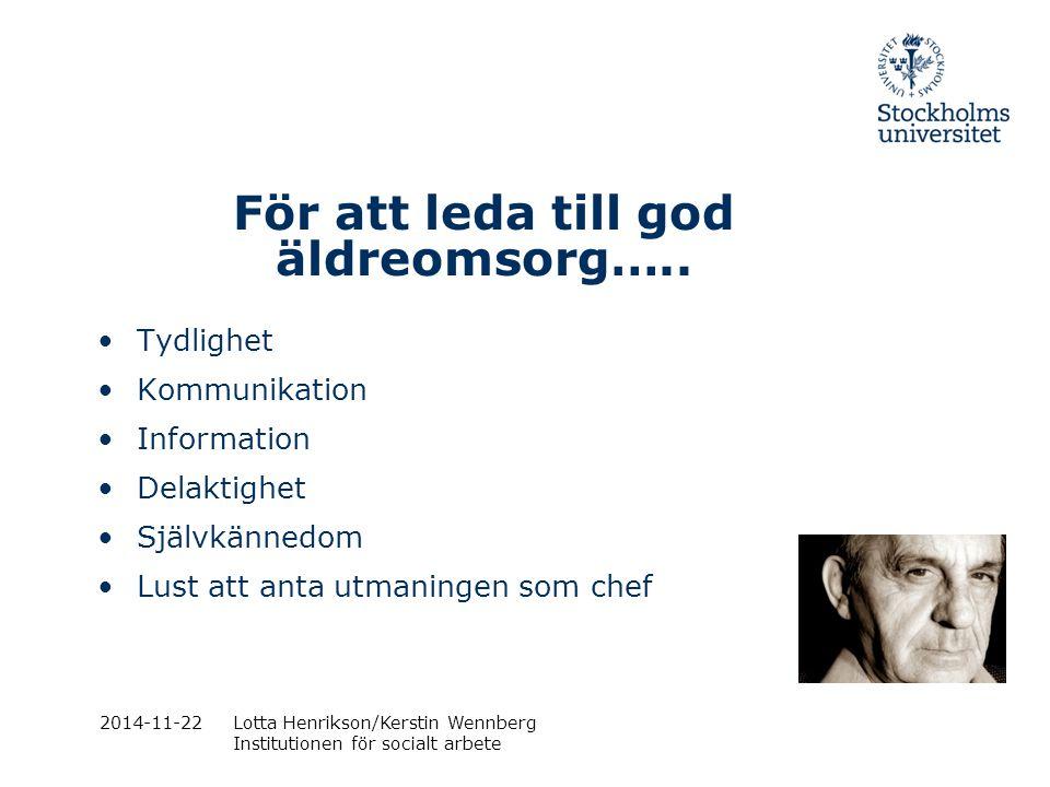 2014-11-22Lotta Henrikson/Kerstin Wennberg Institutionen för socialt arbete För att leda till god äldreomsorg….. Tydlighet Kommunikation Information D