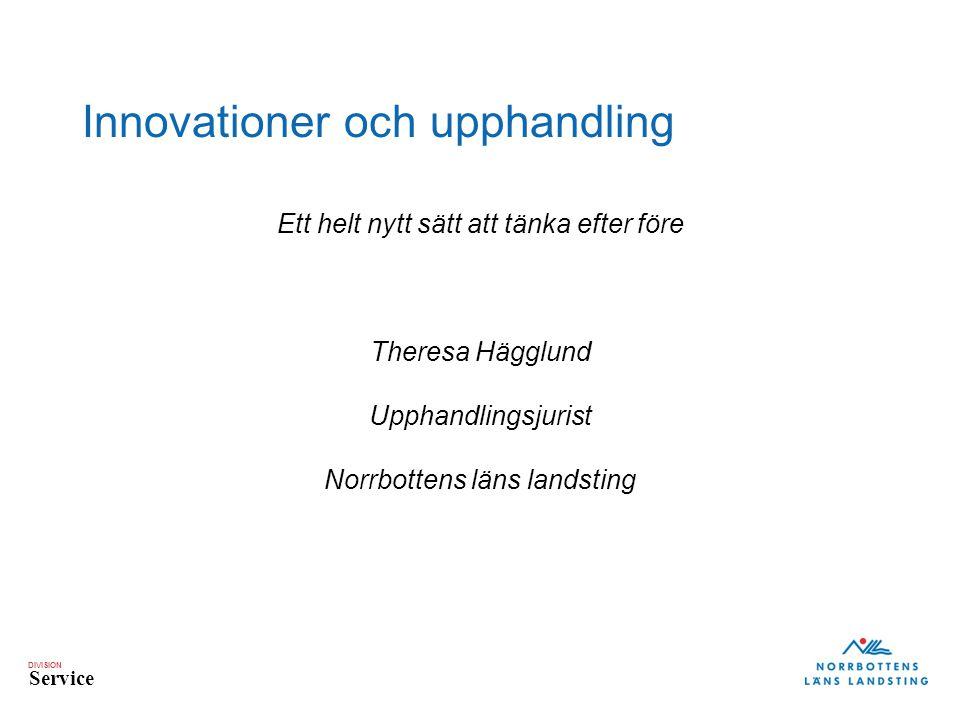 DIVISION Service Innovationer och upphandling Ett helt nytt sätt att tänka efter före Theresa Hägglund Upphandlingsjurist Norrbottens läns landsting