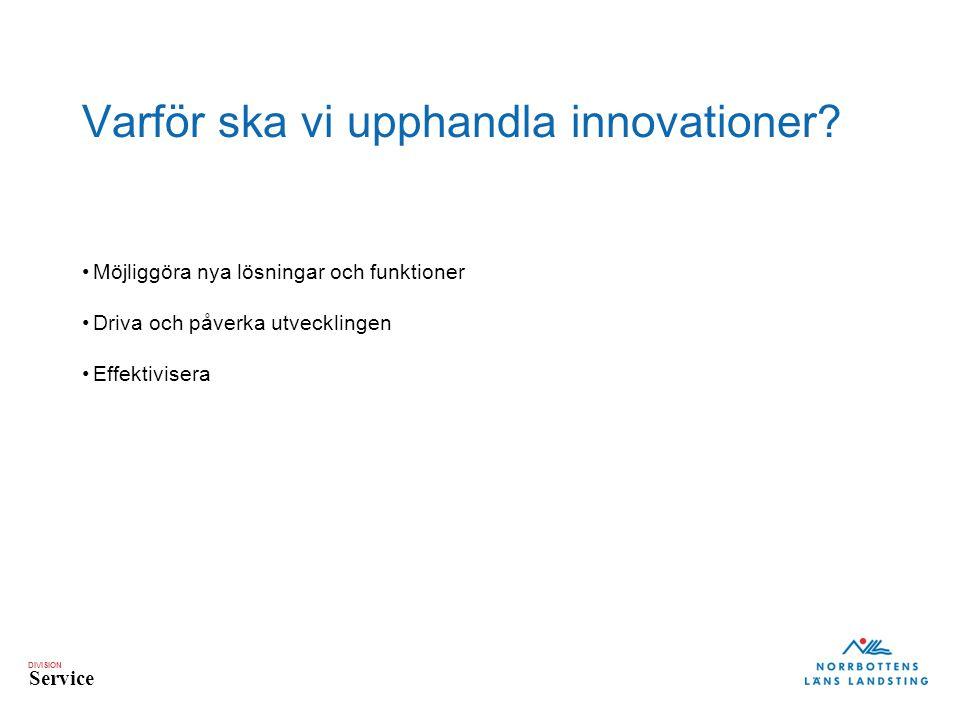 DIVISION Service Varför ska vi upphandla innovationer.