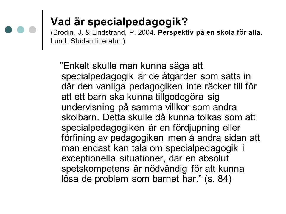 """Vad är specialpedagogik? (Brodin, J. & Lindstrand, P. 2004. Perspektiv på en skola för alla. Lund: Studentlitteratur.) """"Enkelt skulle man kunna säga a"""