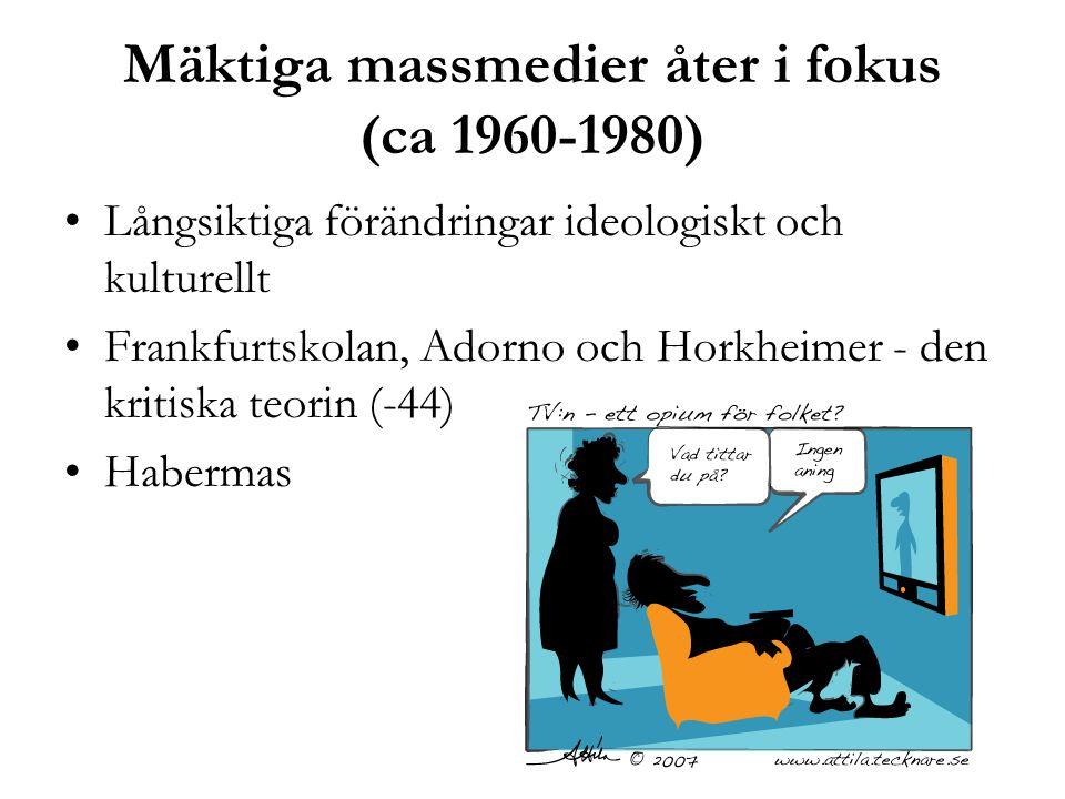 Mäktiga massmedier åter i fokus (ca 1960-1980) Långsiktiga förändringar ideologiskt och kulturellt Frankfurtskolan, Adorno och Horkheimer - den kritis