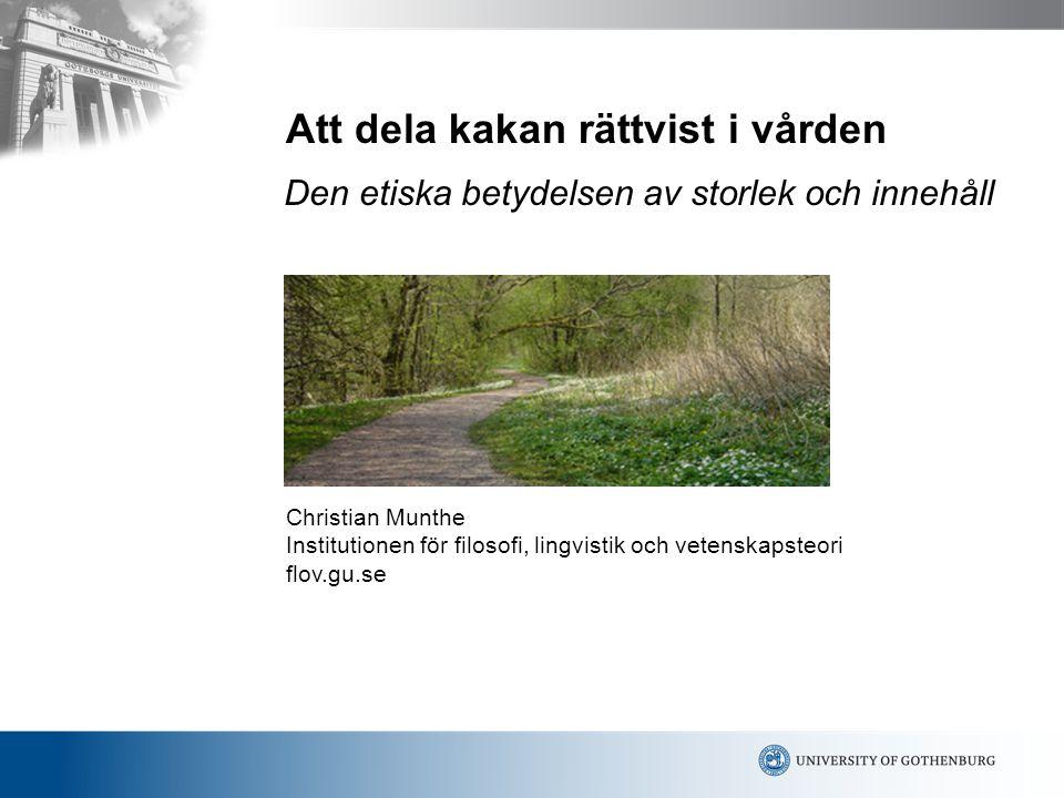 Att dela kakan rättvist i vården Christian Munthe Institutionen för filosofi, lingvistik och vetenskapsteori flov.gu.se Den etiska betydelsen av storl