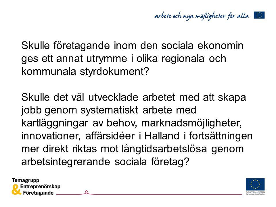 Skulle företagande inom den sociala ekonomin ges ett annat utrymme i olika regionala och kommunala styrdokument? Skulle det väl utvecklade arbetet med
