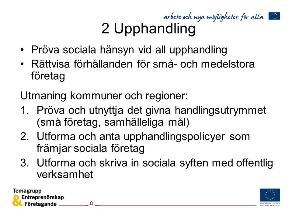 2 Upphandling Pröva sociala hänsyn vid all upphandling Rättvisa förhållanden för små- och medelstora företag Utmaning kommuner och regioner: 1.Pröva o