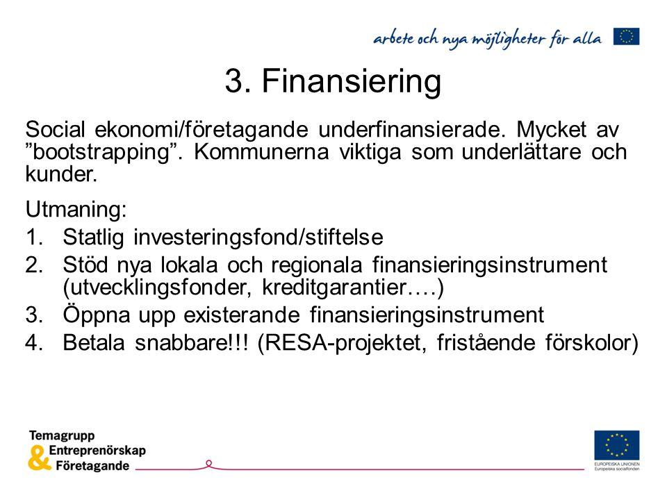 """3. Finansiering Social ekonomi/företagande underfinansierade. Mycket av """"bootstrapping"""". Kommunerna viktiga som underlättare och kunder. Utmaning: 1.S"""
