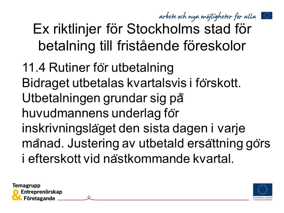 Ex riktlinjer för Stockholms stad för betalning till fristående föreskolor 11.4 Rutiner fo ̈ r utbetalning Bidraget utbetalas kvartalsvis i fo ̈ rskot