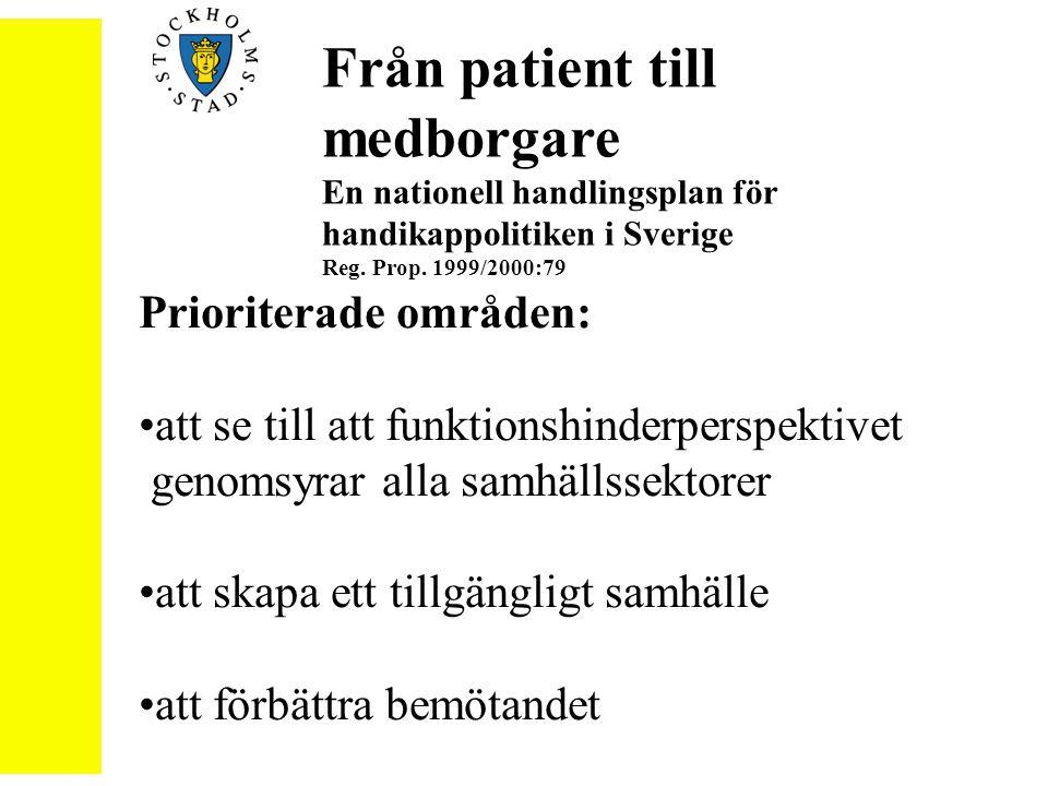 Från patient till medborgare En nationell handlingsplan för handikappolitiken i Sverige Reg. Prop. 1999/2000:79 Prioriterade områden: att se till att