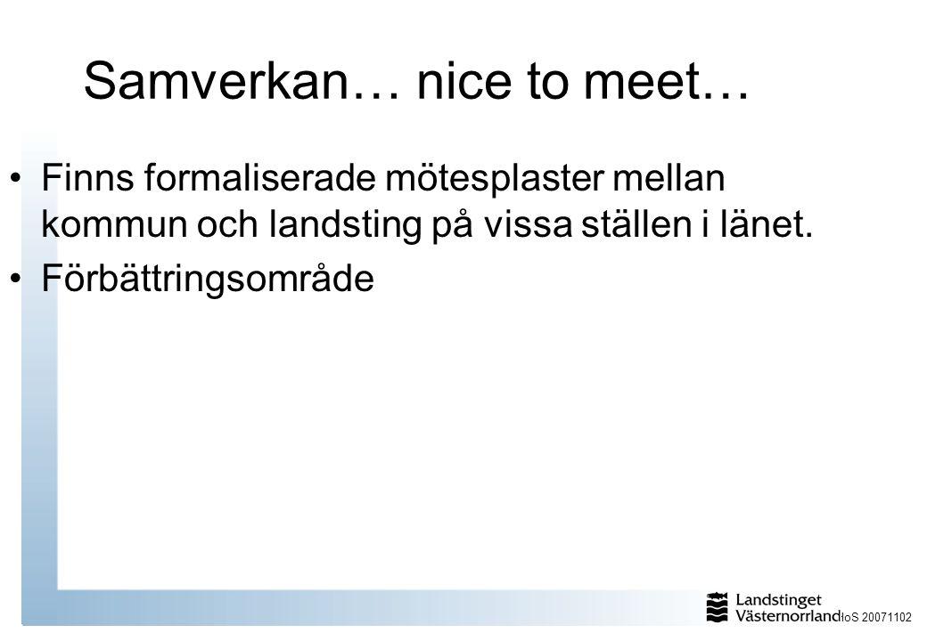 HoS 20071102 Samverkan… nice to meet… Finns formaliserade mötesplaster mellan kommun och landsting på vissa ställen i länet.