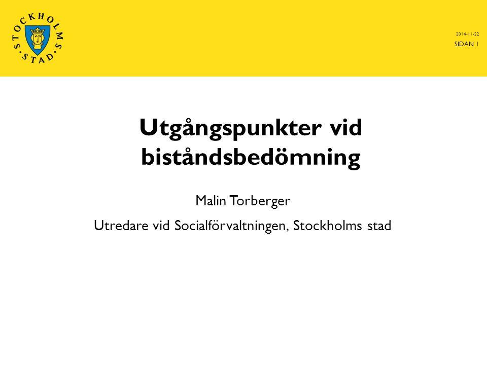 Utgångspunkter vid biståndsbedömning Malin Torberger Utredare vid Socialförvaltningen, Stockholms stad 2014-11-22 SIDAN 1