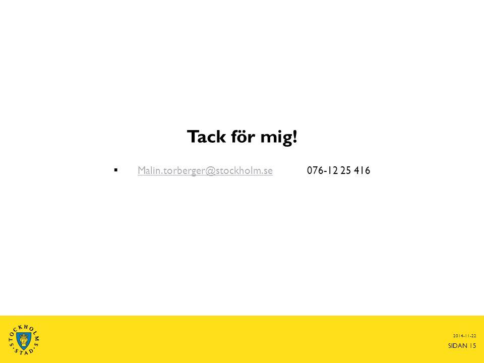 Tack för mig!  Malin.torberger@stockholm.se076-12 25 416 Malin.torberger@stockholm.se 2014-11-22 SIDAN 15